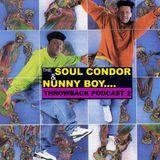 SOULCONDOR & NUNNY BOY THROWBACK PODCAST 2