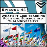 What's it Like Teaching Political Science in a Thai University? [Season 3, Episode 44]