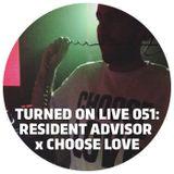 Turned On Live 051: Resident Advisor x Choose Love