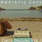 Adriatic Cafe - Crate Digging Vol.1