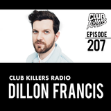 Club Killers Radio #207 - Dillon Francis