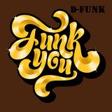 D-Funk - Funk You