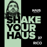 Shake Your Haus ep. 37 - Presented by RICO