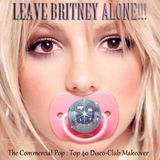 Leave Britney Alone!!! - The Commercial Pop : Top 40 Disco-Club Makeover