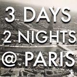 3 DAYS & 2 NIGHTS @ PARIS by DJ ADRIEN JOUGLER