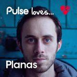 Pulse Loves... Planas