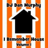 2 - I Remember House, Vol. 1 (DJ Dan Murphy Podcast)