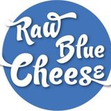 Raw Blue Cheese July Edition