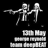 [ George Reynold ] 13th May [ deepBEAT ]