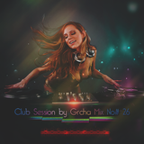 Club Session by Grcha (Mix No# 26)