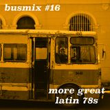 Busmix #16 - More Latin 78s