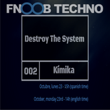 DESTROY THE SYSTEM oo2 by Kímika - Fnoob Techno radio