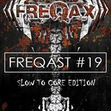 FREQAST #19 - Slow to Core Edition