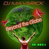(EP. 0021) Beyond The Globe with DJ MAVERICK