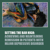 Setting the Bar High: Achieving and Maintaining Remission in Patients with Major Depressive Disorder