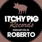 Itchy Pig Presents... Vol 23 - Roberto (live)
