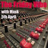 Maxk - The Friday Vibe, 5th April 2013