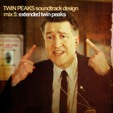 Twin Peaks Soundtrack Design Mix 5: Extended Twin Peaks