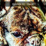 Episode 40 - Oscar