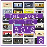 THE EDGE OF THE 80'S : 6