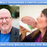 Walt Interviews Lynette Louise – Change Your Brain, Change The World
