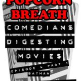 Popcorn Breath Episode 4 Part 1: Batman - the one directed by Crazy Hair