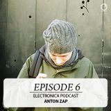 Electronica Podcast - Episode 6: Anton Zap