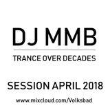 DJ MMB - Trance Over Decades (Session April 2018)