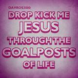 drop kick me jesus through the goalposts of life