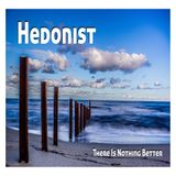Hedonist - There is nothing Better