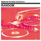 Bass In Yo Face Session:22