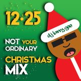 Not Your Ordinary Christmas Mix 12•25