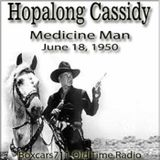 "Boxcars711 Overnight Western ""Hopalong Cassidy"" - The Medicine Man (06-18-50)"
