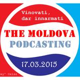 The Moldova Podcasting (The News) 2.003: Vinovati, dar innarmati (17.03.2015)