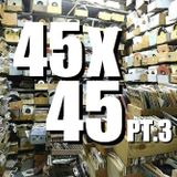 45x45 Pt.3