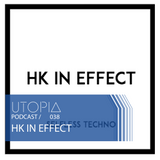 UTOPIAPODCAST 038 - HK in Effect