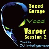 DJ Intelligence - Speed Garage Vocal Warper Session 2