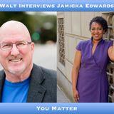 Walt Interviews Jamicka Edwards – You Matter
