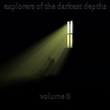 Explorers Of the Darkest Depths Volume Six