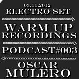 OSCAR MULERO - Live @ Electro Set WarmUp Recs. Podcast#003 (03.11.2012)