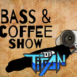 The Bass & Coffee Show with special guest: DJ TITAN
