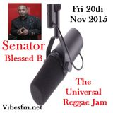 Fri 20th Nov 2015 SenatorBlessedB on The Universal Reggae Jam Vibesfm.net