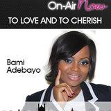 To Love & To Cherish 210317 @bamiadebayo