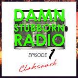 CLAKSAARB - Damn Stubborn Radio Episode 1