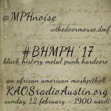 BHMPH Black History 17 KAOS radio Austin Mosh Pit Hell Metal Punk Hardcore w doormouse dmf