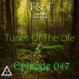 T&T – Tunes Of The Life [Episode 047]