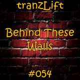 tranzLift - Behind These Walls #054