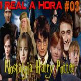 1 Real a Hora #03 - Nostalgia Harry Potter