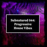 Subnature 044: Progressive House Vibes