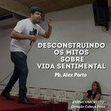 Pb. Alex Porto - Desconstruindo os mitos sobre vida sentimental - 15-08-2015